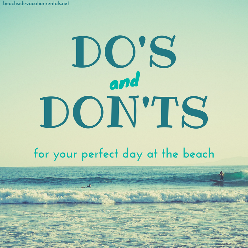 Dos and Donts for your perfect day at the beach  Beachside Vacation Rentals