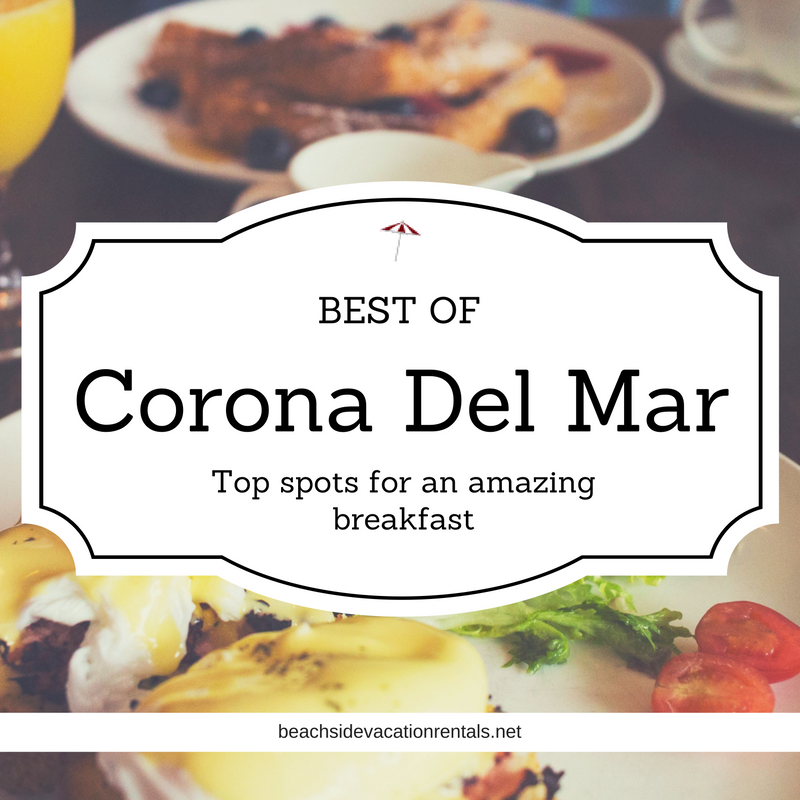 Best of Corona Del Mar Top spots for an amazing breakfast  Southern California Dining Guide  Beachside Vacation Rentals
