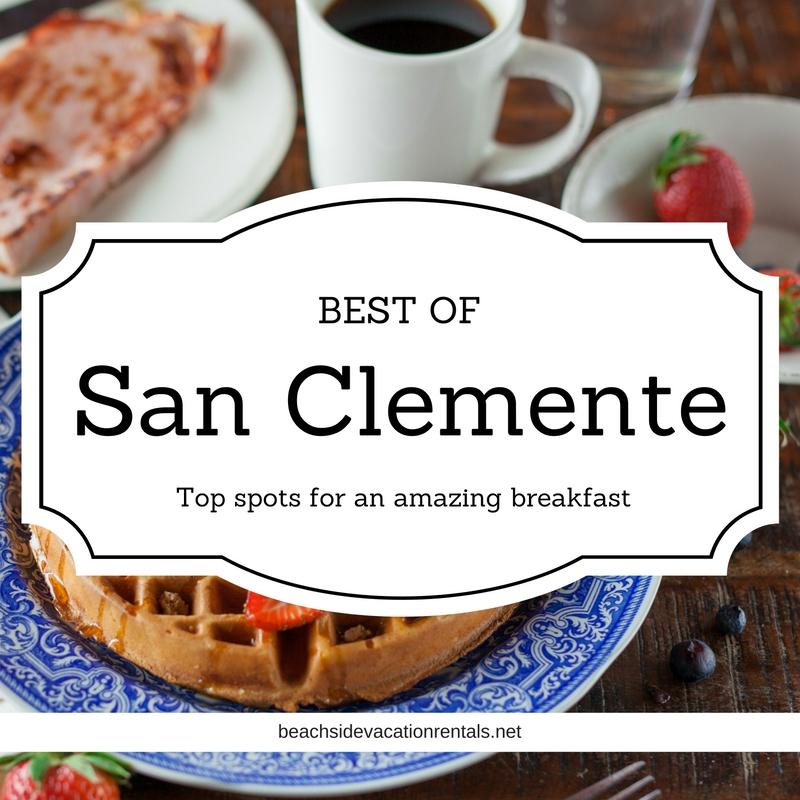 Best of San Clemente top spots for an amazing breakfast  Beachside Vacation Rentals