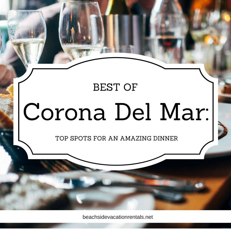 Best of Corona Del Mar top spots for an amazing dinner  Southern California Dining Guide  Beachside Vacation Rentals