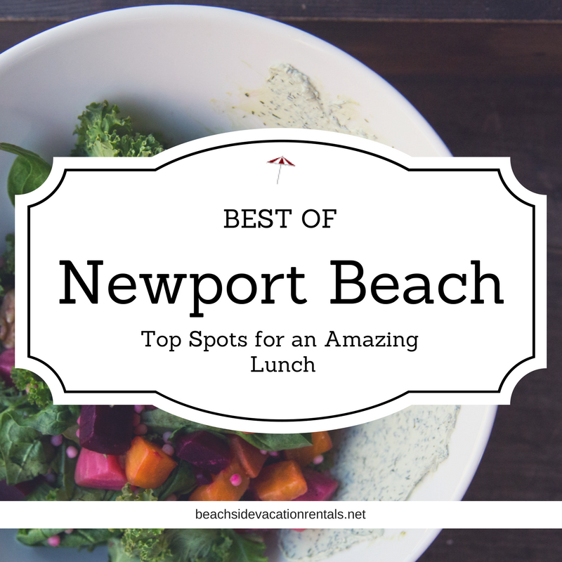 Best of Newport Beach Top spots for an amazing Lunch  Beachside Vacation Rentals
