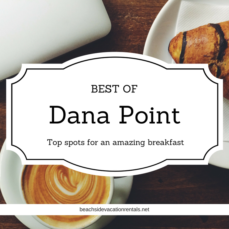 Best of Dana Point Top spots for an amazing breakfast  Beachside Vacation Rentals