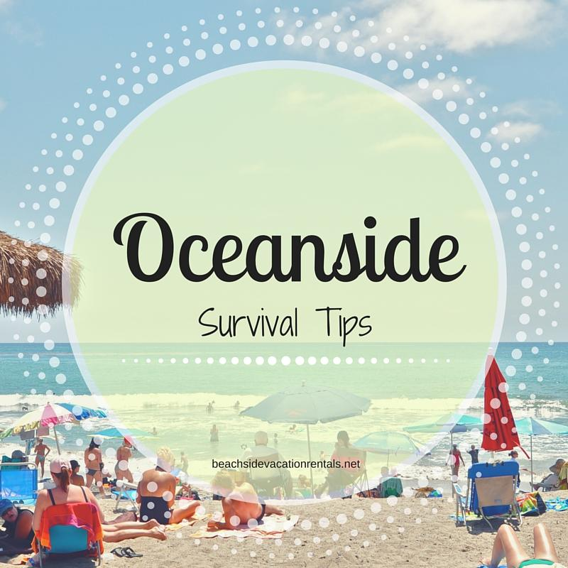 California beach guide Oceanside Survival Tips  Beachside Vacation Rentals