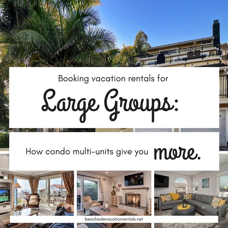 Southern California travel tips booking vacation rentals for large groups how condo multi-units give you more