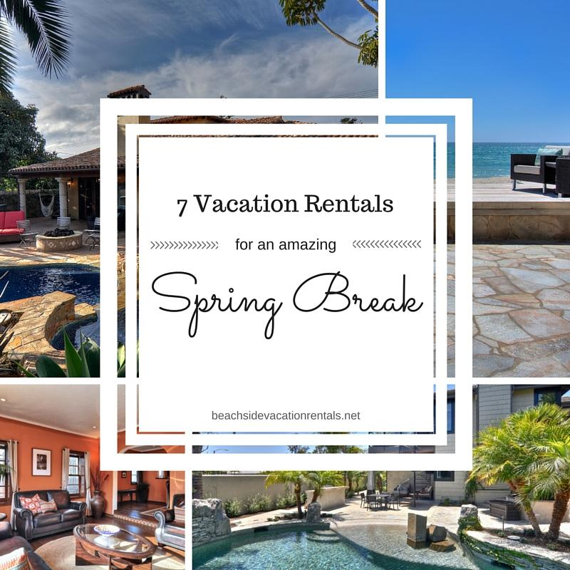 California spring break vacation guide vacation rentals reviews top Southern California vacation rentals for an amazing spring break