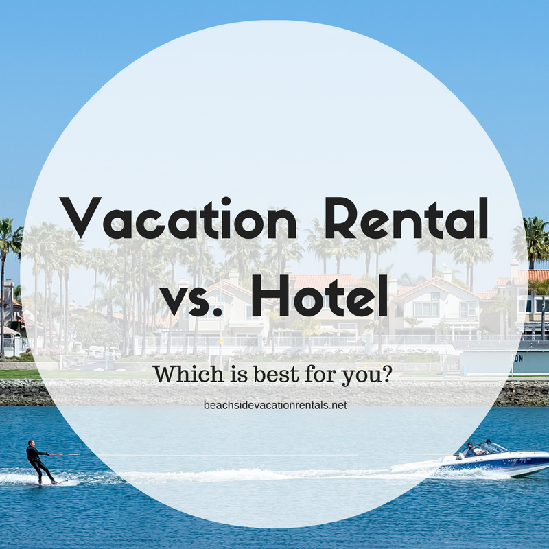 Vacation rental vs hotel Which is best for you?  Beachside Vacation Rentals
