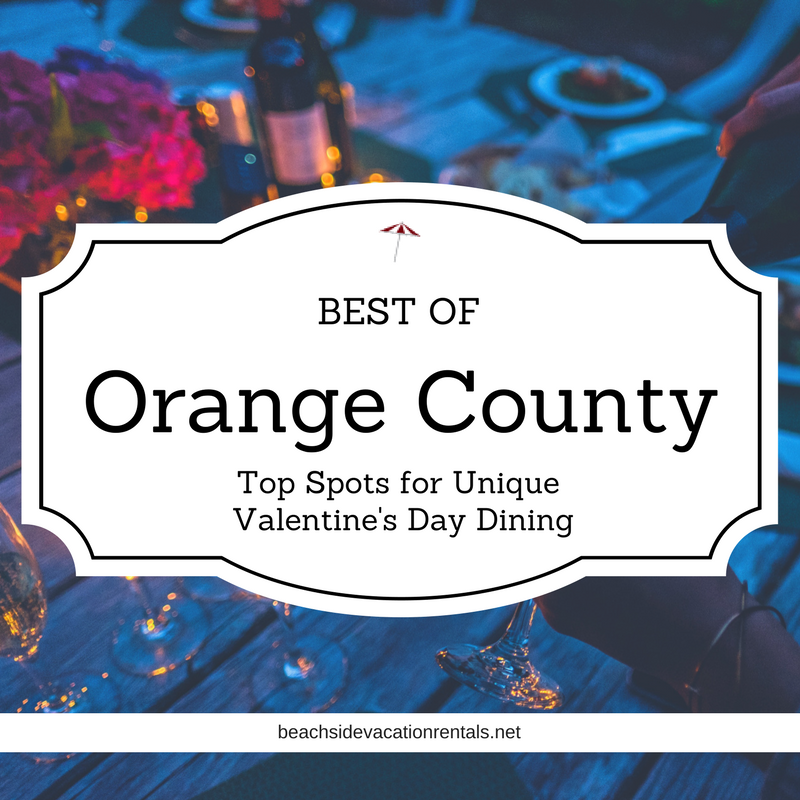 Best of Orange County Top spots for unique Valentines Day dining  Beachside Vacation Rentals