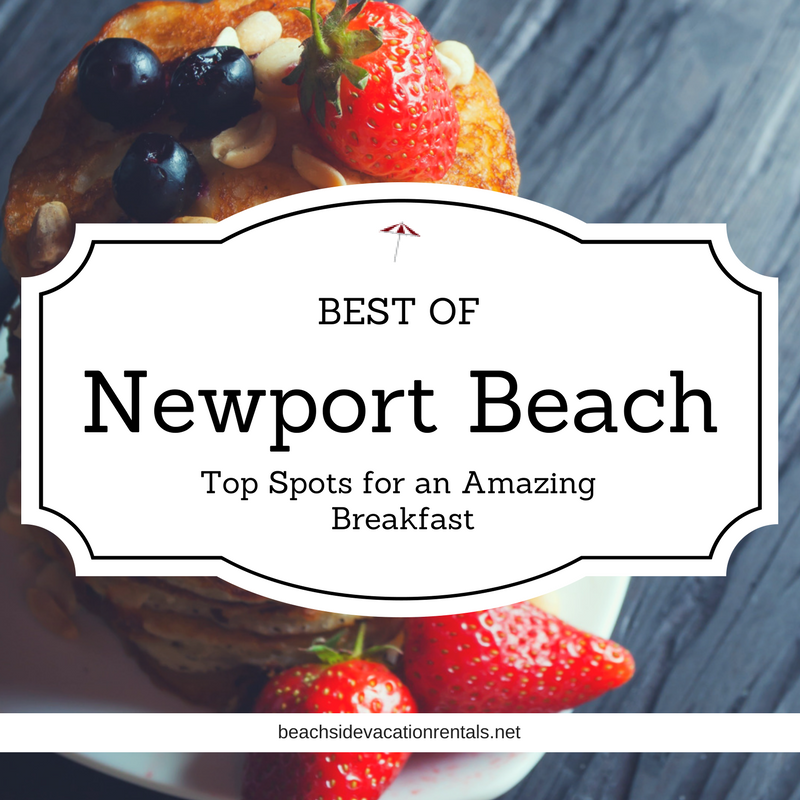 Southern California Dining Guide  Best Breakfast in Newport Beach  Beachside Vacation Rentals