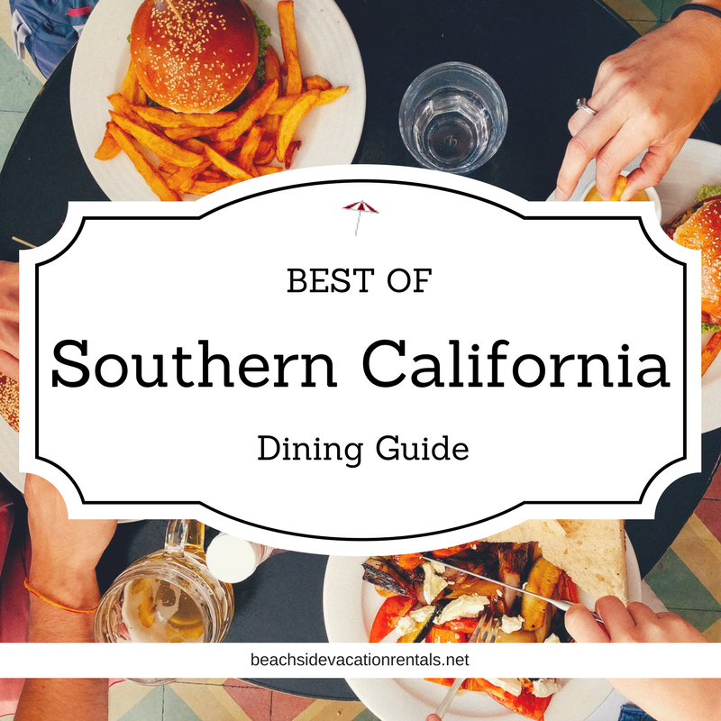 Best of Southern California Dining Guide  Beachside Vacation Rentals