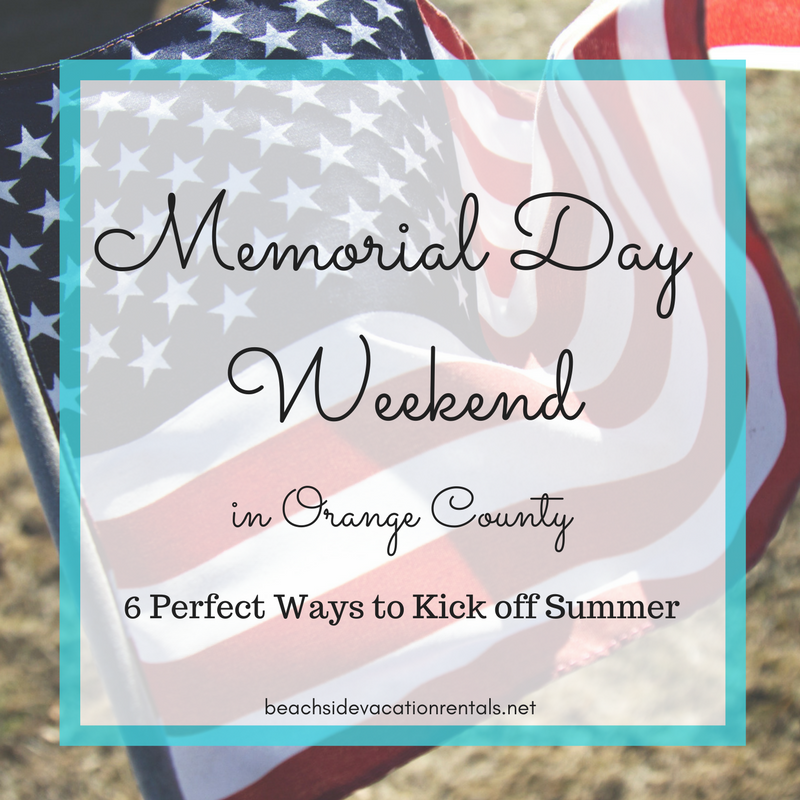 Memorial Day Weekend in Orange County  Beachside Vacation Rentals