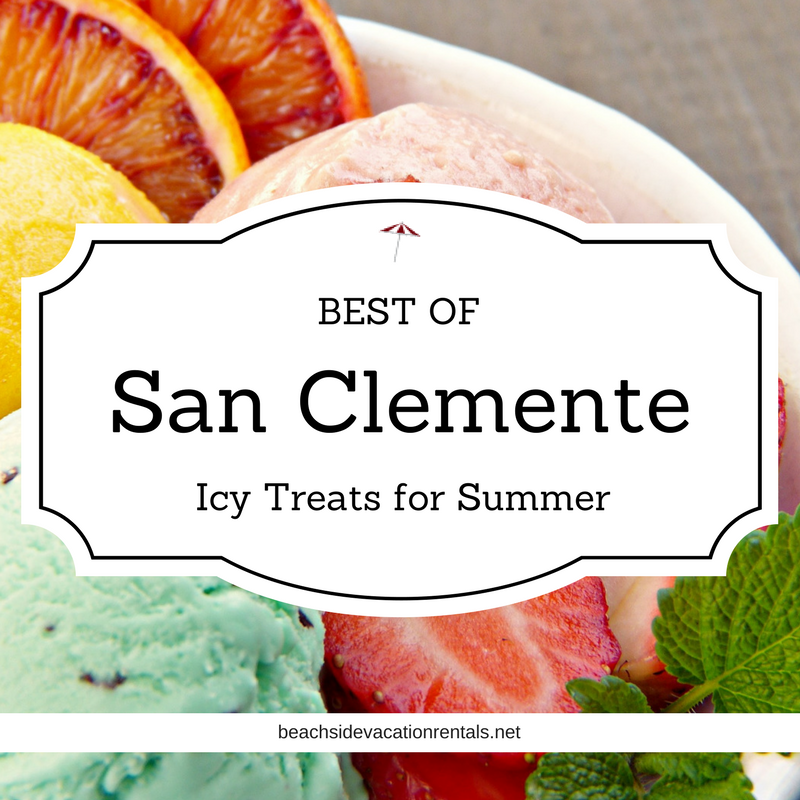 Best icy treats in San Clemente  Beachside Vacation Rentals