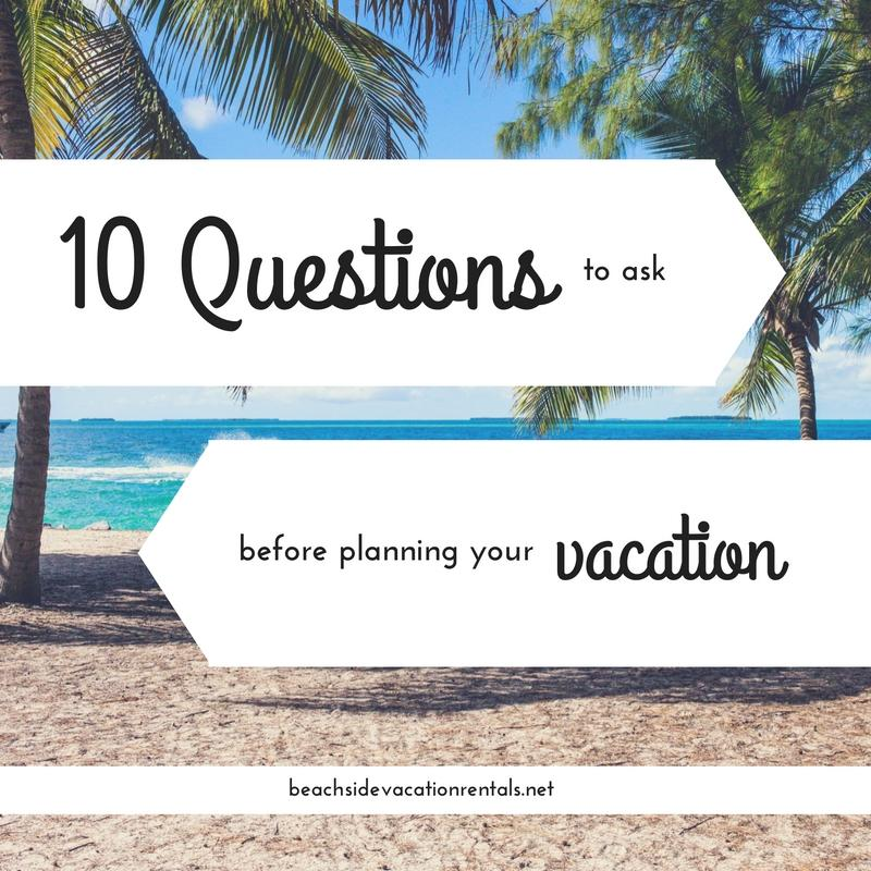 10 Questions to ask before planning your vacation  Beachside Vacation Rentals