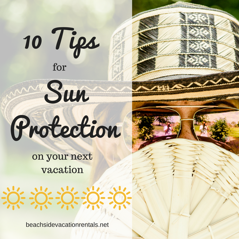 10 tips for sun protection on your next vacation  Beachside Vacation Rentals