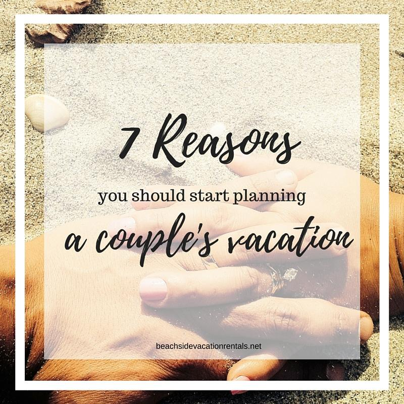 7 reasons you should start planning a couples vacation  Beachside vacation rentals