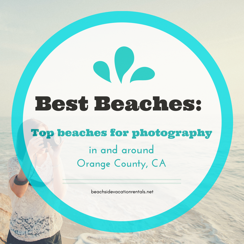 Best beaches for photography in and around Orange County California  Beachside Vacation Rentals