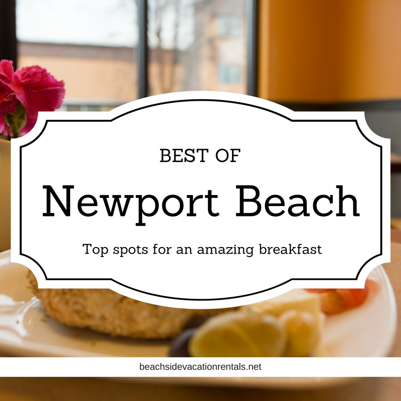 Best of Newport Beach top spots for an amazing breakfast  Southern California Dining Guide  Beachside Vacation Rentals