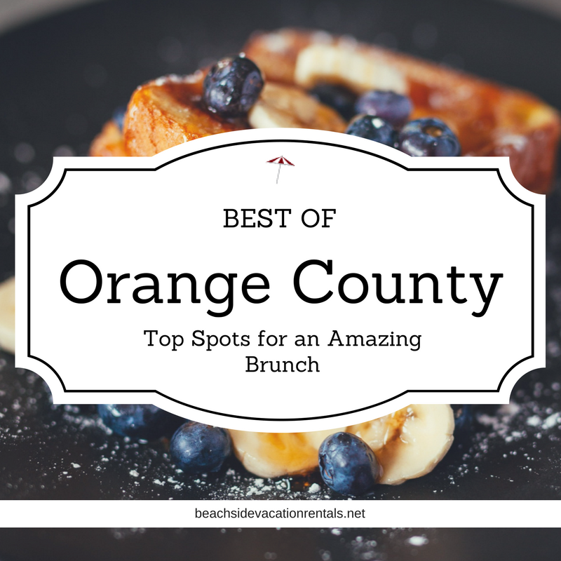 Best of Orange County Top Spots for an Amazing Brunch  Beachside Vacation Rentals