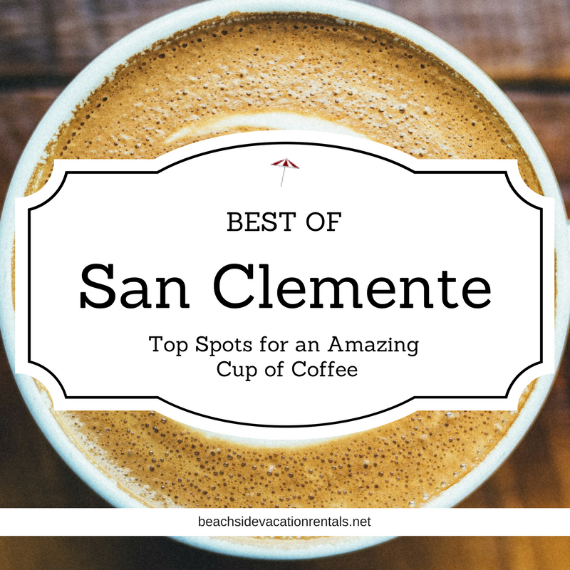 Best of San Clemente Top Spots for an Amazing Cup of Coffee  Beachside Vacation Rentals