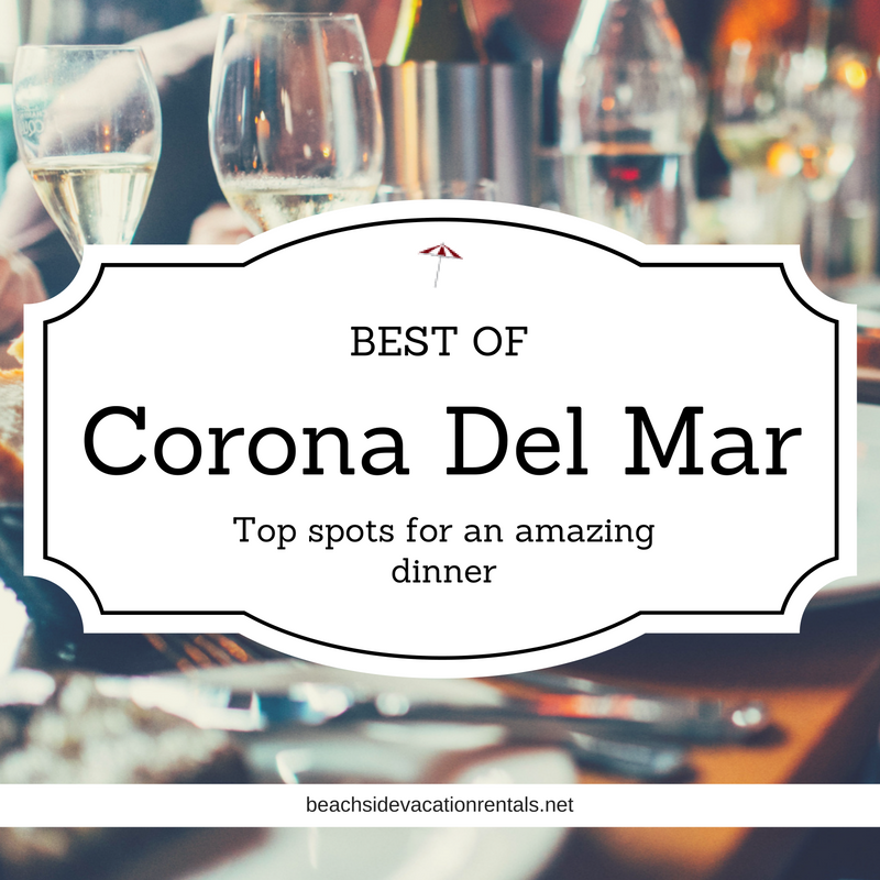 Southern California Dining Guide  Best Dinner in Corona Del Mar  Beachside Vacation Rentals