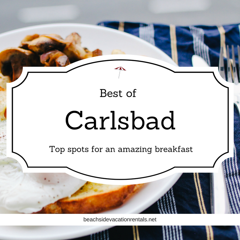Best of Carlsbad top spots for an amazing breakfast  Beachside Vacation Rentals