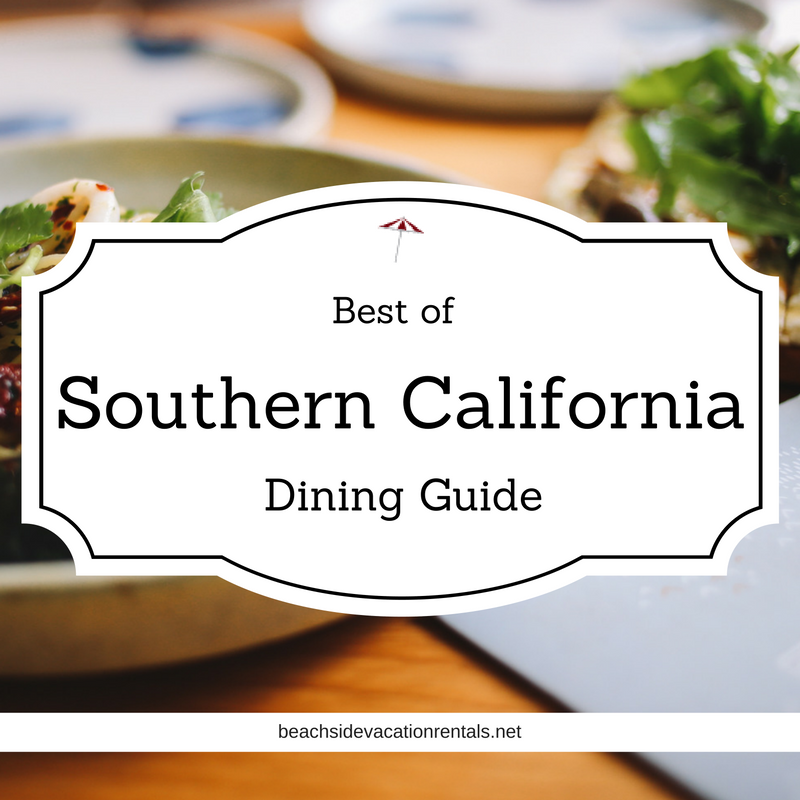 Southern California dining guide  Beachside Vacation Rentals