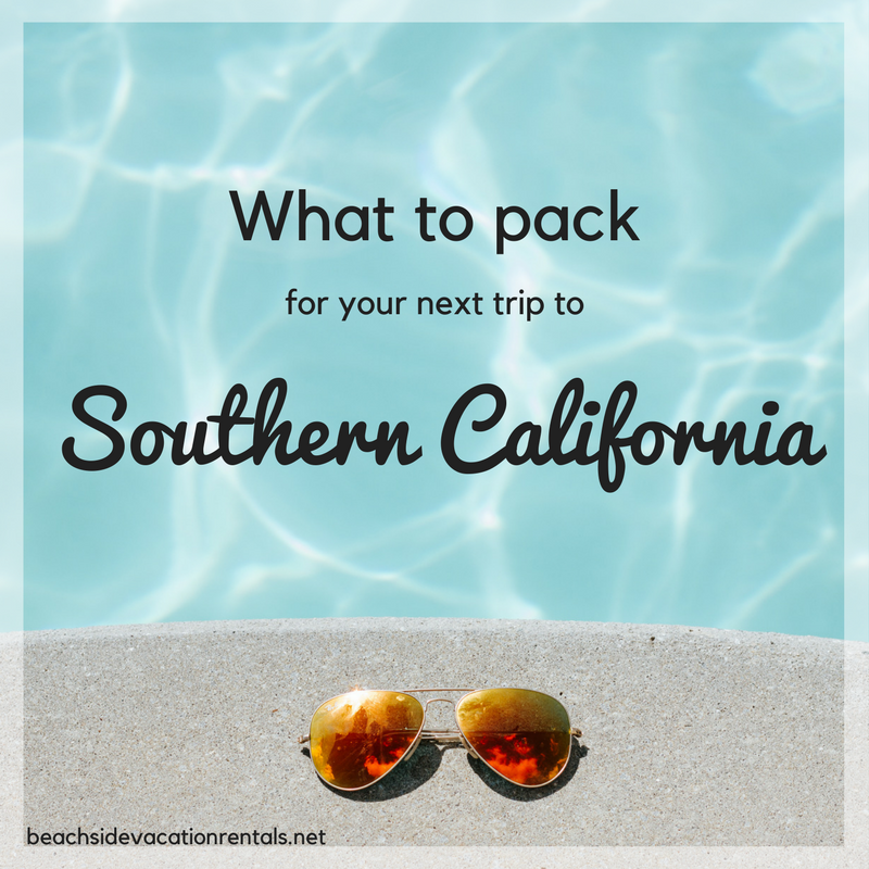 What to pack for your next trip to Southern California  Beachside Vacation Rentals