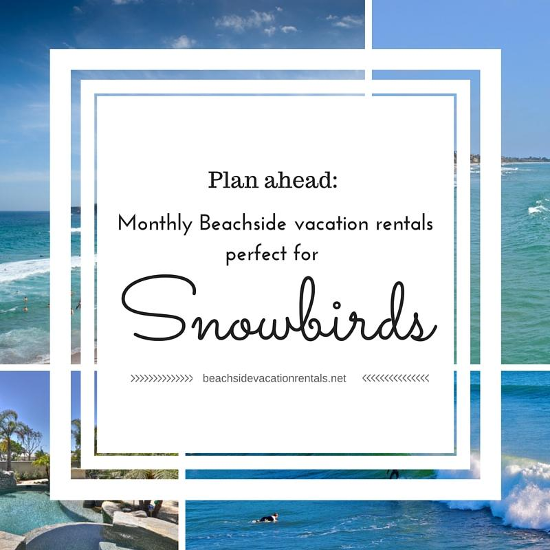 Plan ahead Monthly Beachside vacation rentals perfect for snowbirds California lodging beach rentals for those who need to escape the cold