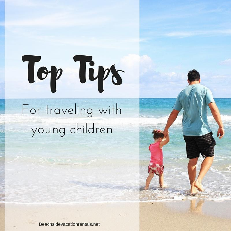 Top tips for traveling with young children  Beachside vacation rentals