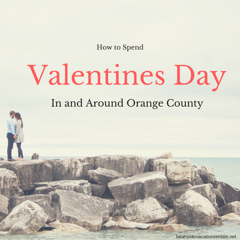 How to Spend Valentines Day in Orange County  Beachside Vacation Rentals