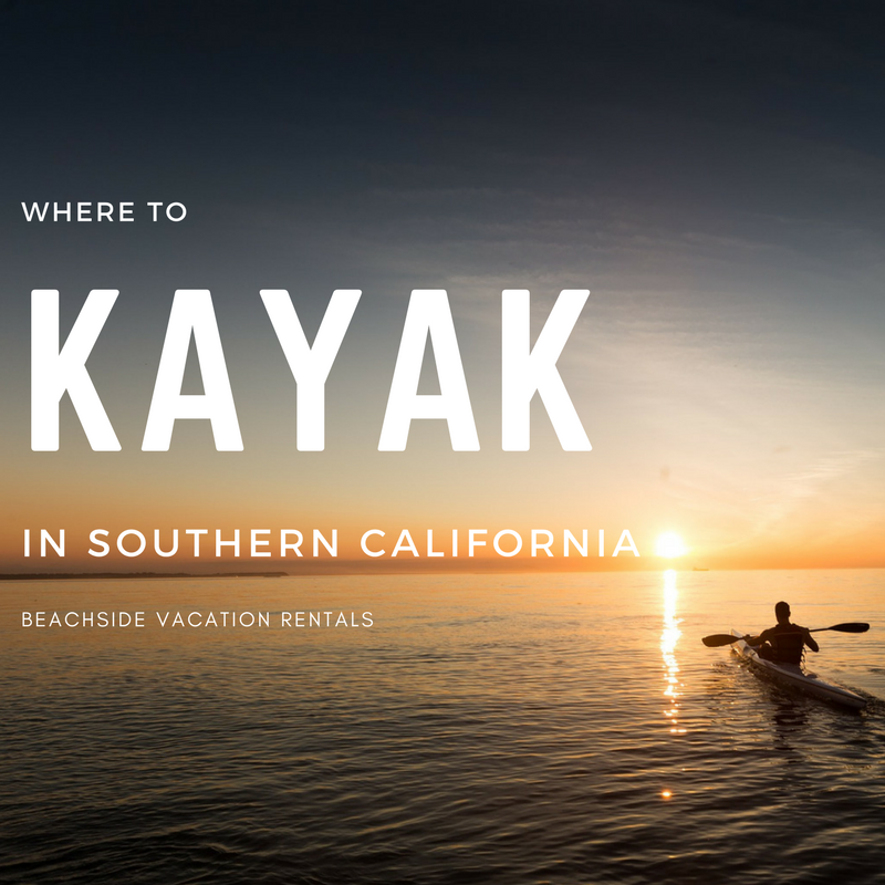 where to kayak in southern California  Beachside Vacation Rentals