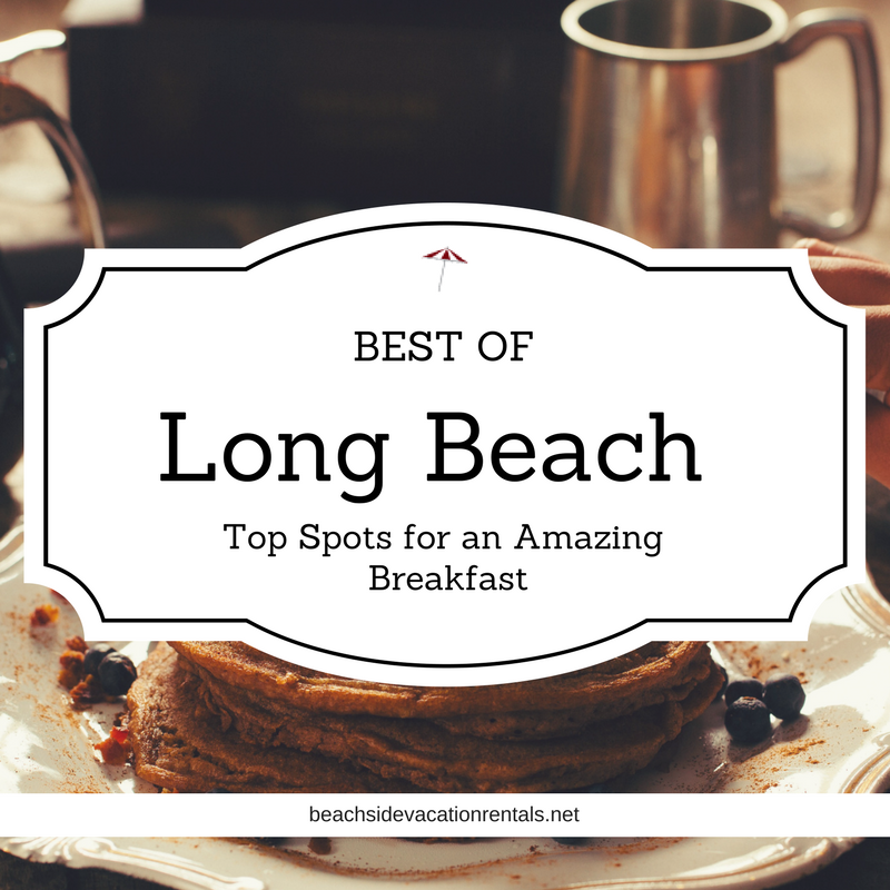 Best of Long Beach Top Spots for an amazing breakfast  Beachside vacation rentals