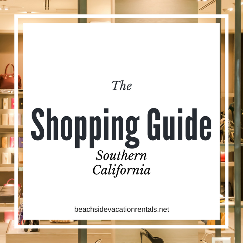Southern California Shopping Guide  Beachside Vacation Rentals