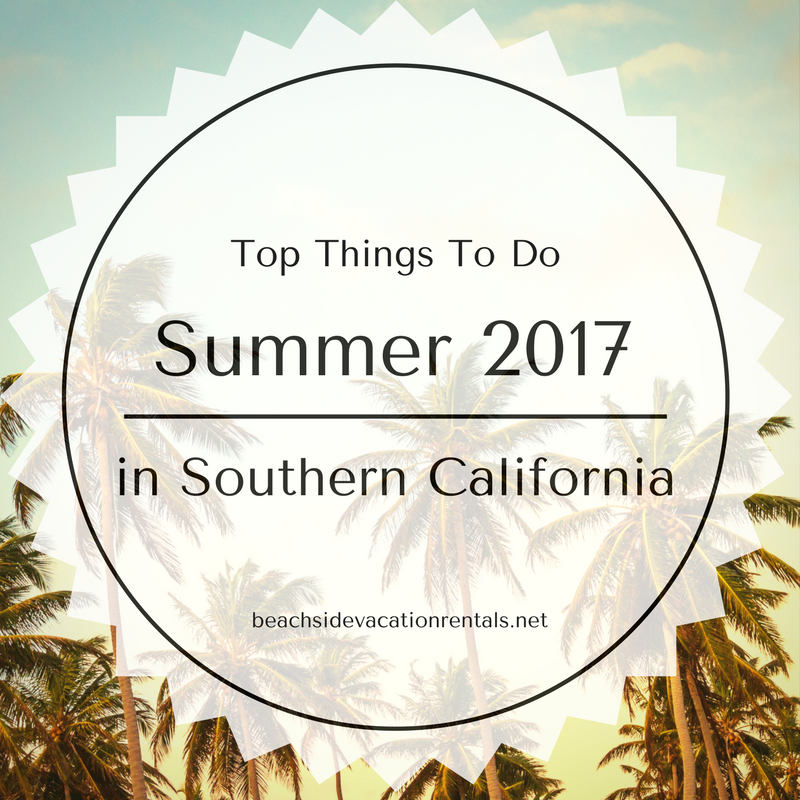 Top things to do in Southern California Summer 2017  Beachside Vacation Rentals