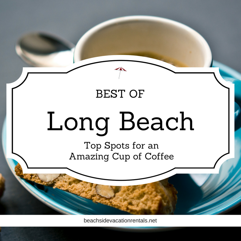 Best of Long Beach Top spots for an amazing cup of coffee  Beachside vacation rentals