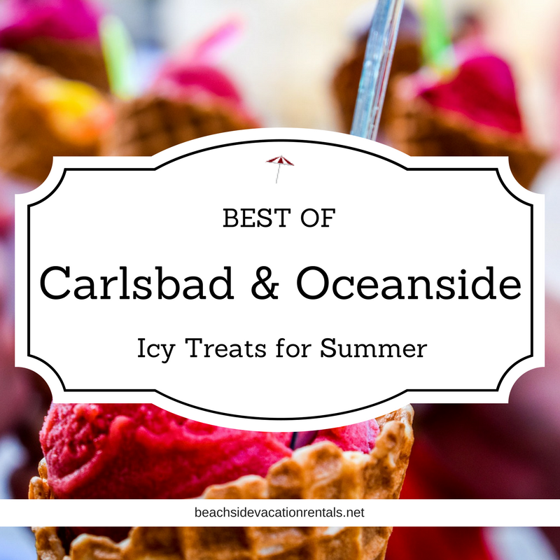 Best of Carlsbad  Oceanside Top Spots for Icy Treats  Beachside Vacation Rentals