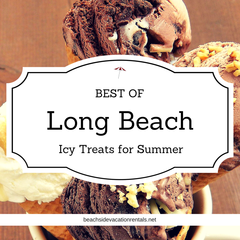 Best of Long Beach Top spots for icy treats  Beachside vacation rentals