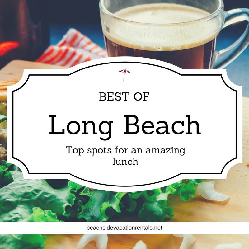 Best of Long Beach Top spots for an amazing lunch  Beachside Vacation Rentals