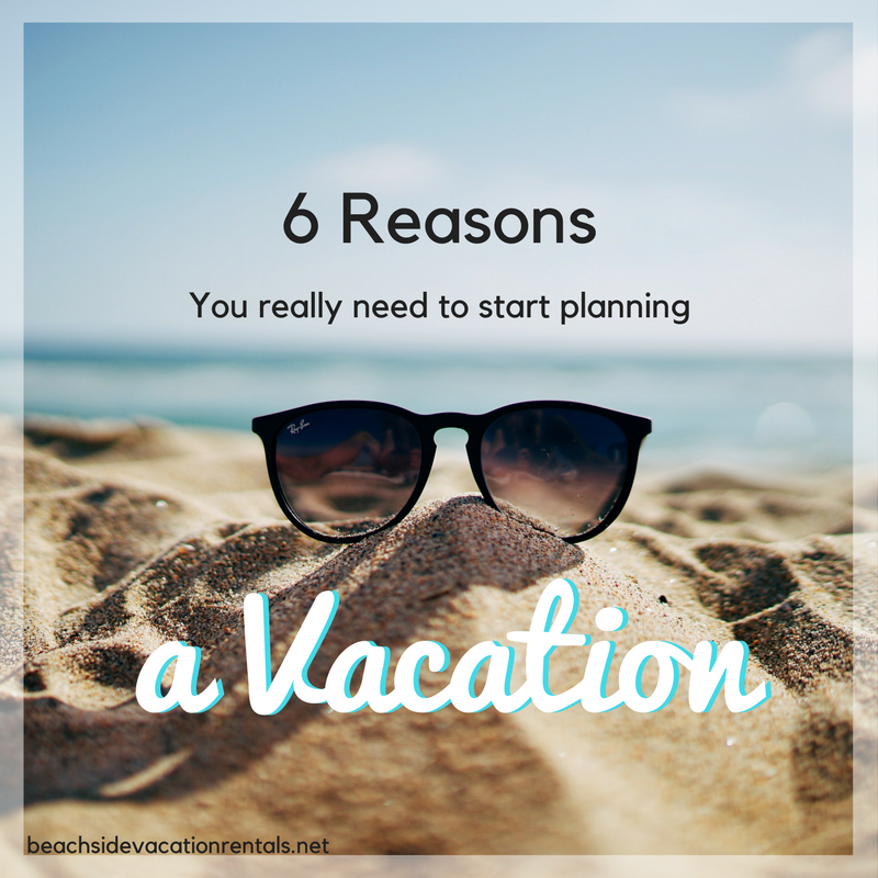 6 reasons you need to start planning a vacation